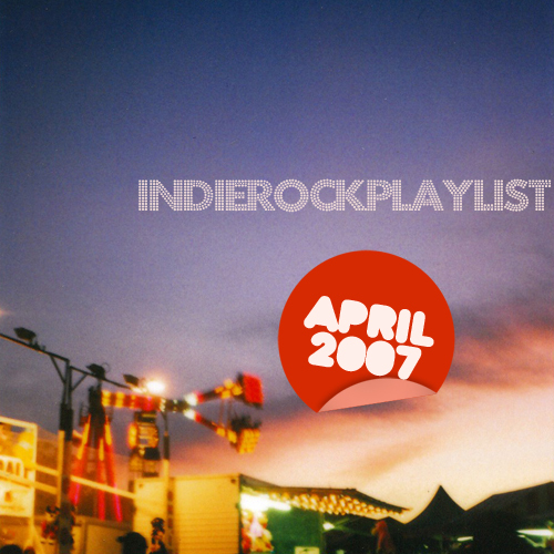 Indie/Rock Playlist: April (2007)