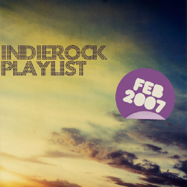 Indie/Rock Playlist: February (2007)