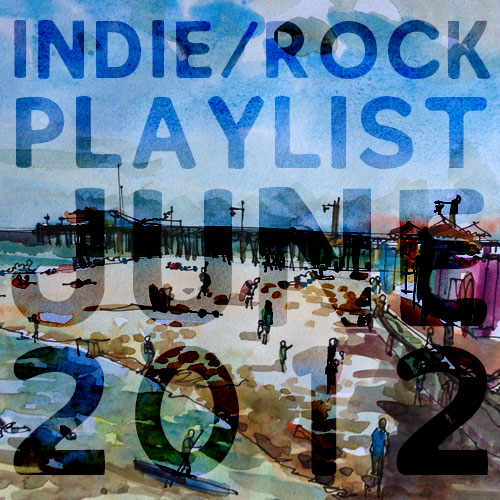 Indie/Rock Playlist: June (2012)