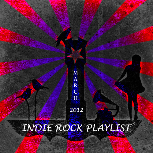 Indie/Rock Playlist: March (2012)