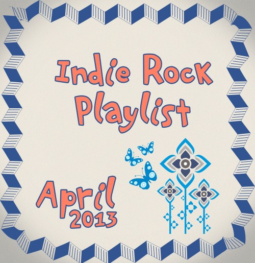 Indie/Rock Playlist: April (2013)